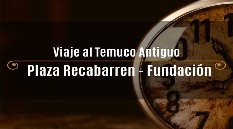 """[Video] Temuco On Tour presenta un emprendimento turístico con piezas audiovisuales """"Viaje al Temuco Antiguo"""""""